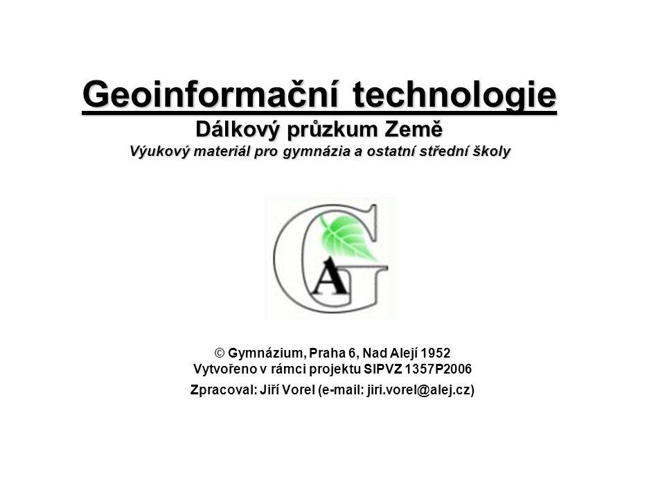 Geoinformační technologie Dálkový průzkum Země Výukový materiál pro gymnázia a ostatní střední školy