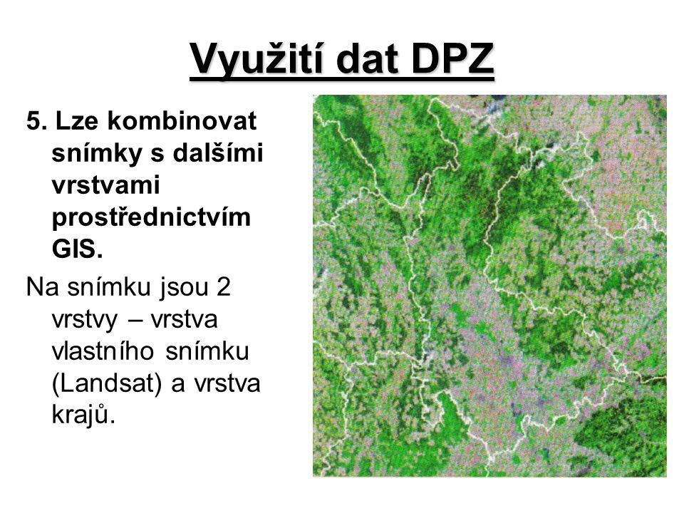 Využití dat DPZ 5. Lze kombinovat snímky s dalšími vrstvami prostřednictvím GIS.