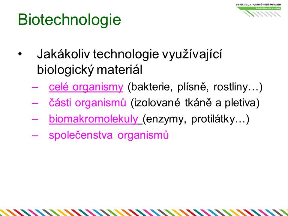 Biotechnologie Jakákoliv technologie využívající biologický materiál