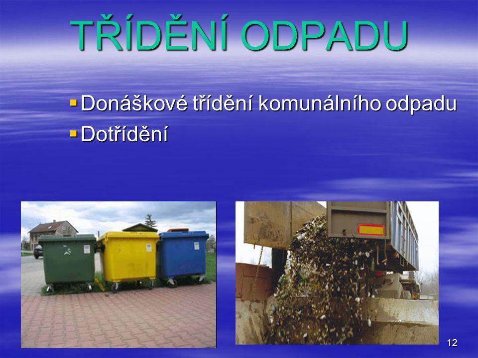 TŘÍDĚNÍ ODPADU Donáškové třídění komunálního odpadu Dotřídění