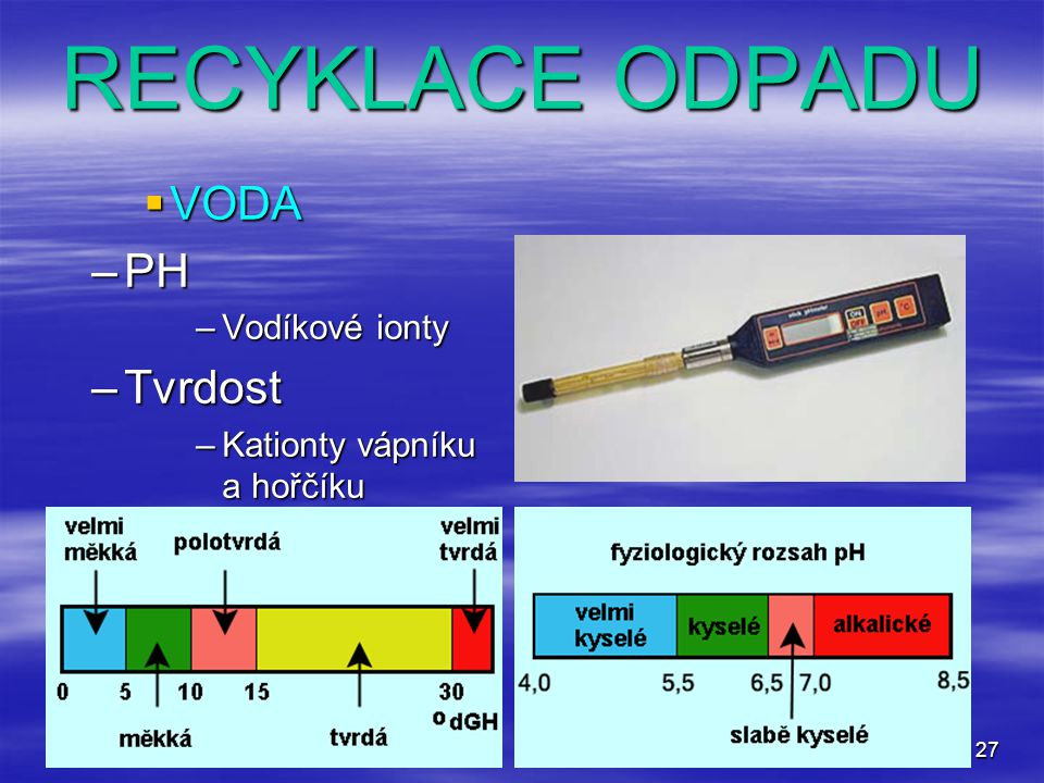 RECYKLACE ODPADU VODA PH Tvrdost Vodíkové ionty