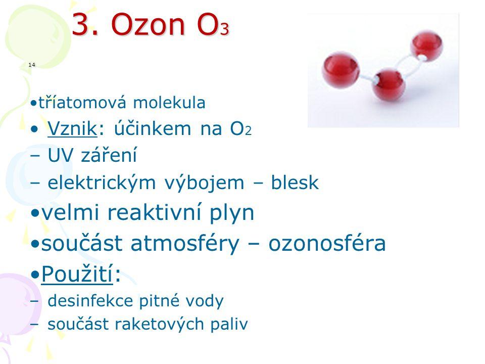 3. Ozon O3 14 velmi reaktivní plyn součást atmosféry – ozonosféra