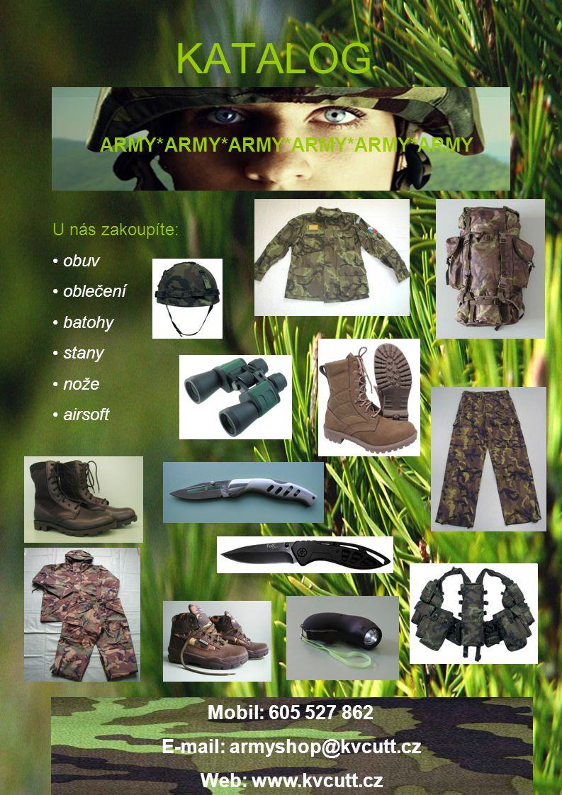 ARMY*ARMY*ARMY*ARMY*ARMY*ARMY E-mail: armyshop@kvcutt.cz