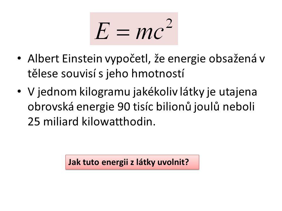 Albert Einstein vypočetl, že energie obsažená v tělese souvisí s jeho hmotností