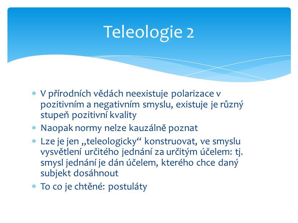 Teleologie 2 V přírodních vědách neexistuje polarizace v pozitivním a negativním smyslu, existuje je různý stupeň pozitivní kvality.