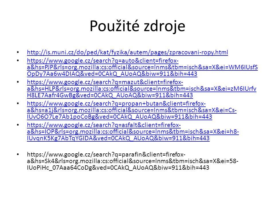 Použité zdroje http://is.muni.cz/do/ped/kat/fyzika/autem/pages/zpracovani-ropy.html.