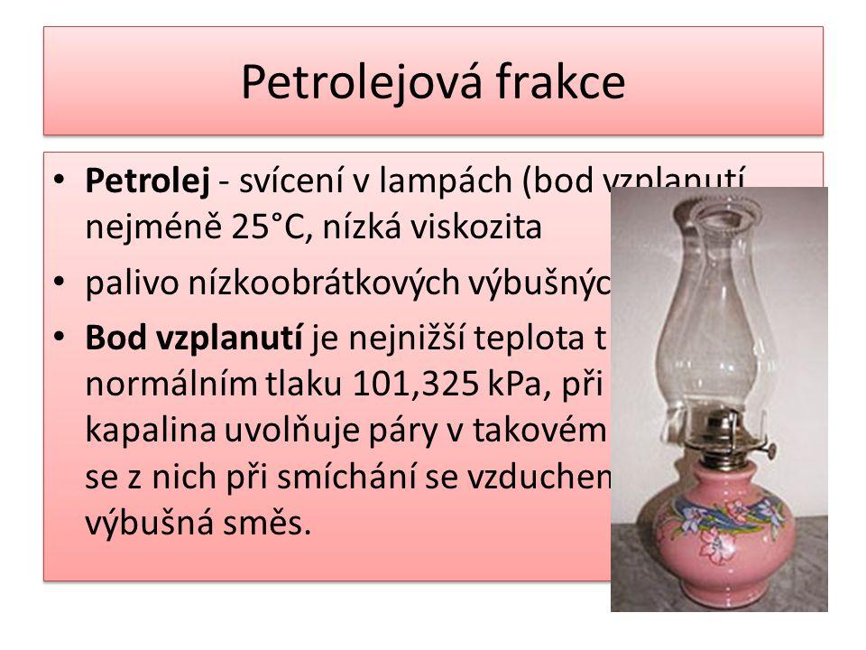 Petrolejová frakce Petrolej - svícení v lampách (bod vzplanutí nejméně 25°C, nízká viskozita. palivo nízkoobrátkových výbušných motorů.