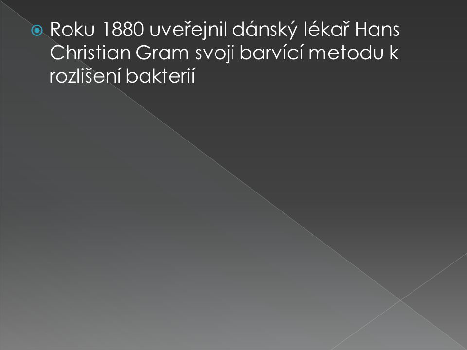 Roku 1880 uveřejnil dánský lékař Hans Christian Gram svoji barvící metodu k rozlišení bakterií