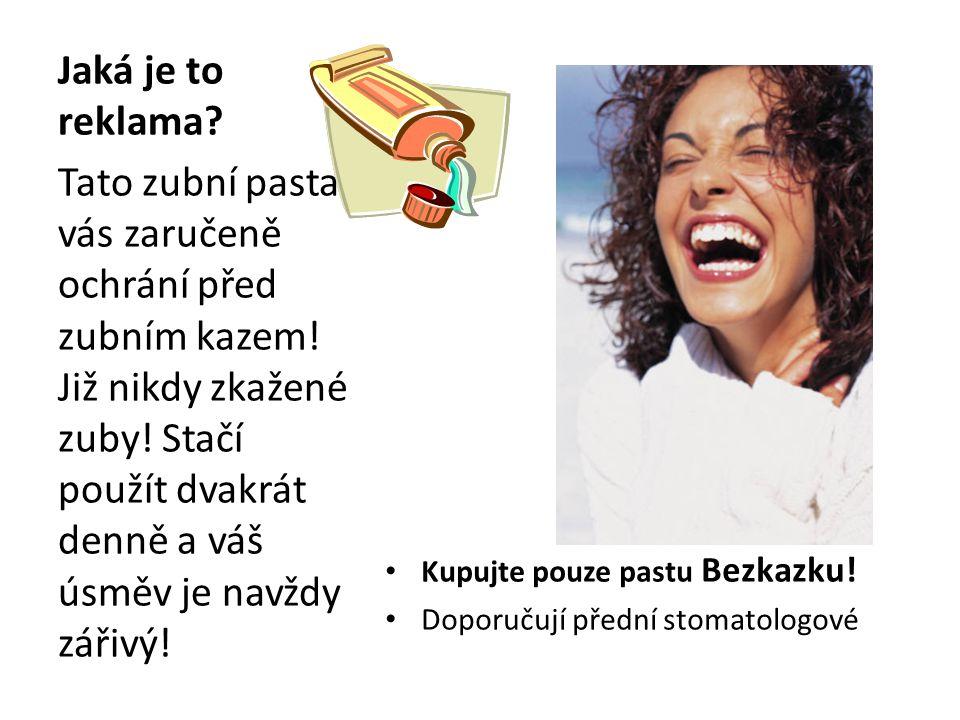 Jaká je to reklama Kupujte pouze pastu Bezkazku! Doporučují přední stomatologové.