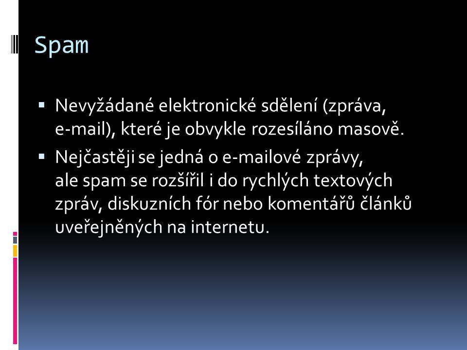 Spam Nevyžádané elektronické sdělení (zpráva, e-mail), které je obvykle rozesíláno masově.