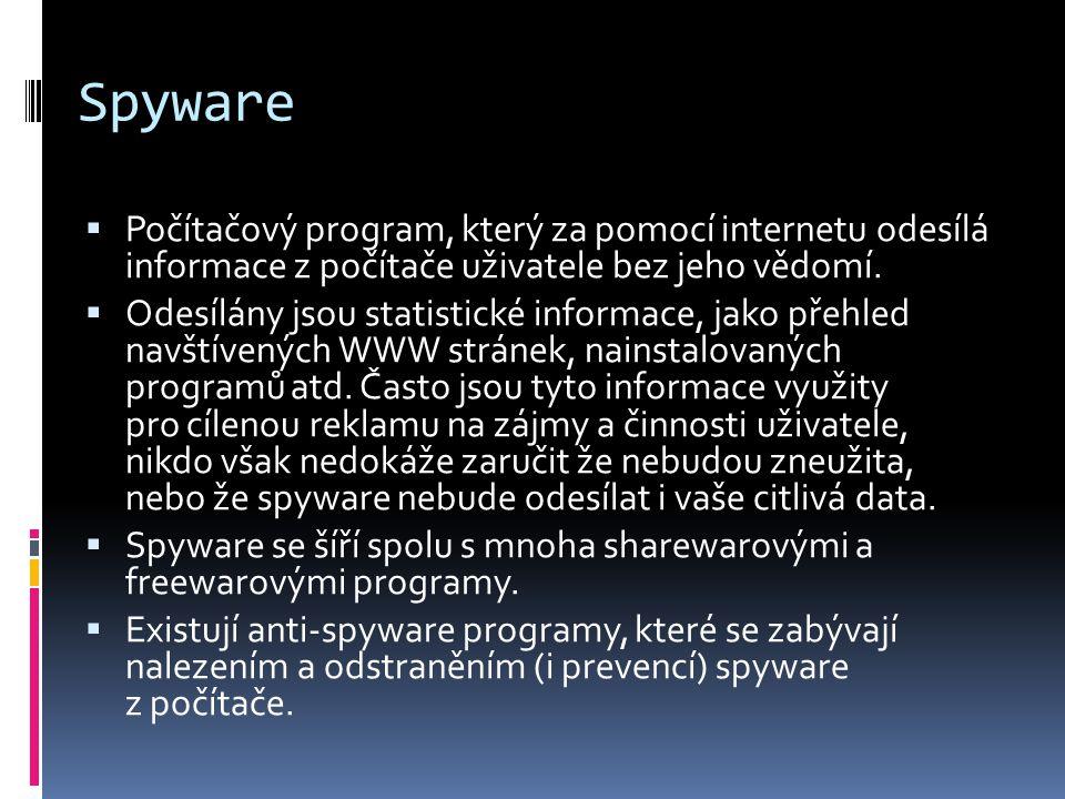 Spyware Počítačový program, který za pomocí internetu odesílá informace z počítače uživatele bez jeho vědomí.