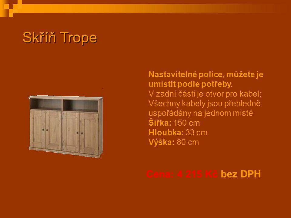 Skříň Trope Cena: 4 215 Kč bez DPH Nastavitelné police, můžete je