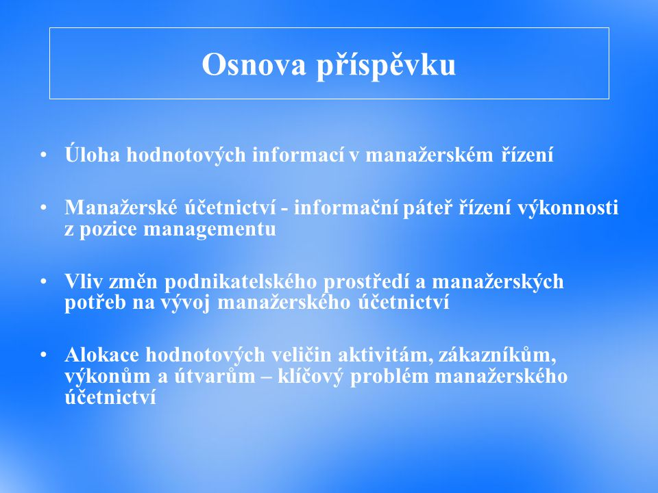 Osnova příspěvku Úloha hodnotových informací v manažerském řízení