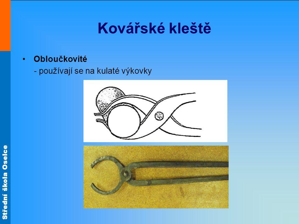 Kovářské kleště Obloučkovité - používají se na kulaté výkovky