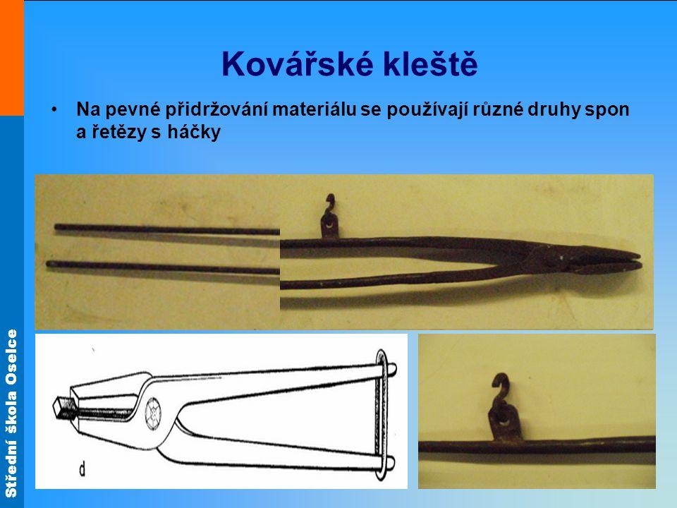 Kovářské kleště Na pevné přidržování materiálu se používají různé druhy spon a řetězy s háčky