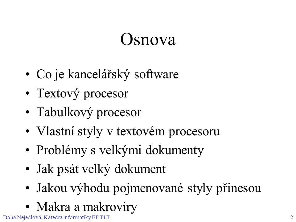 Osnova Co je kancelářský software Textový procesor Tabulkový procesor