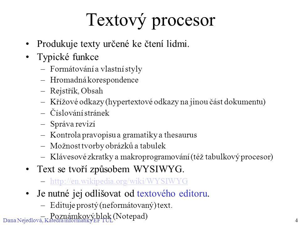 Textový procesor Produkuje texty určené ke čtení lidmi. Typické funkce