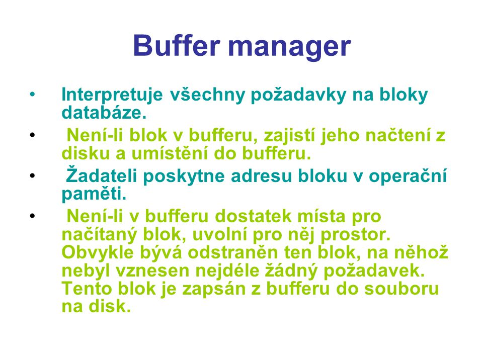 Buffer manager Interpretuje všechny požadavky na bloky databáze.