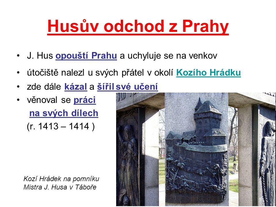 Husův odchod z Prahy J. Hus opouští Prahu a uchyluje se na venkov