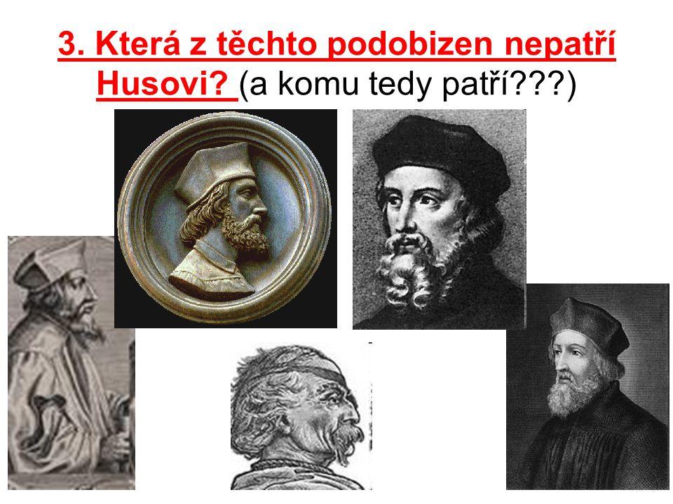 3. Která z těchto podobizen nepatří Husovi (a komu tedy patří )