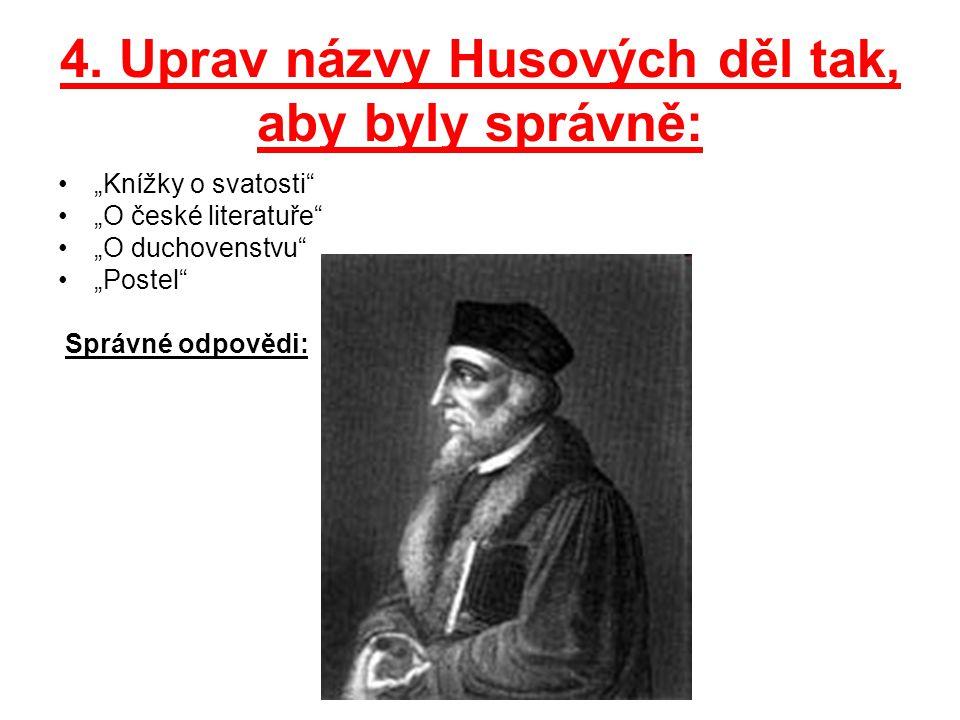 4. Uprav názvy Husových děl tak, aby byly správně: