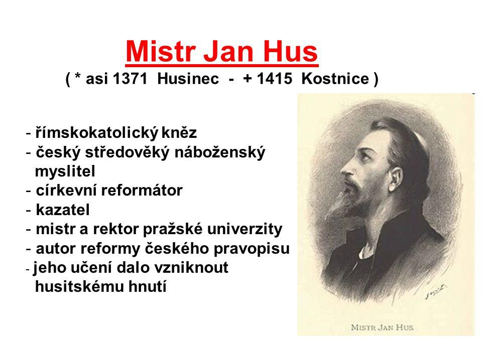 Mistr Jan Hus ( * asi 1371 Husinec - + 1415 Kostnice )