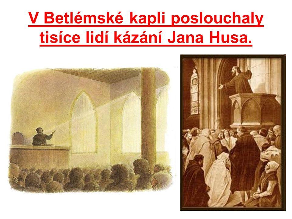 V Betlémské kapli poslouchaly tisíce lidí kázání Jana Husa.