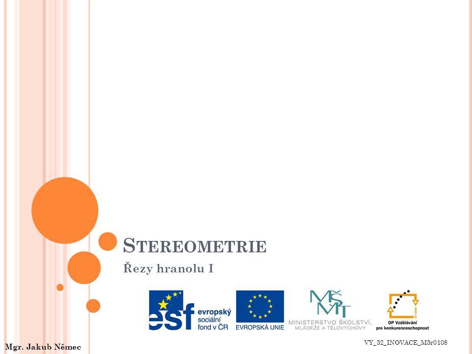 Stereometrie Řezy hranolu I VY_32_INOVACE_M3r0108 Mgr. Jakub Němec