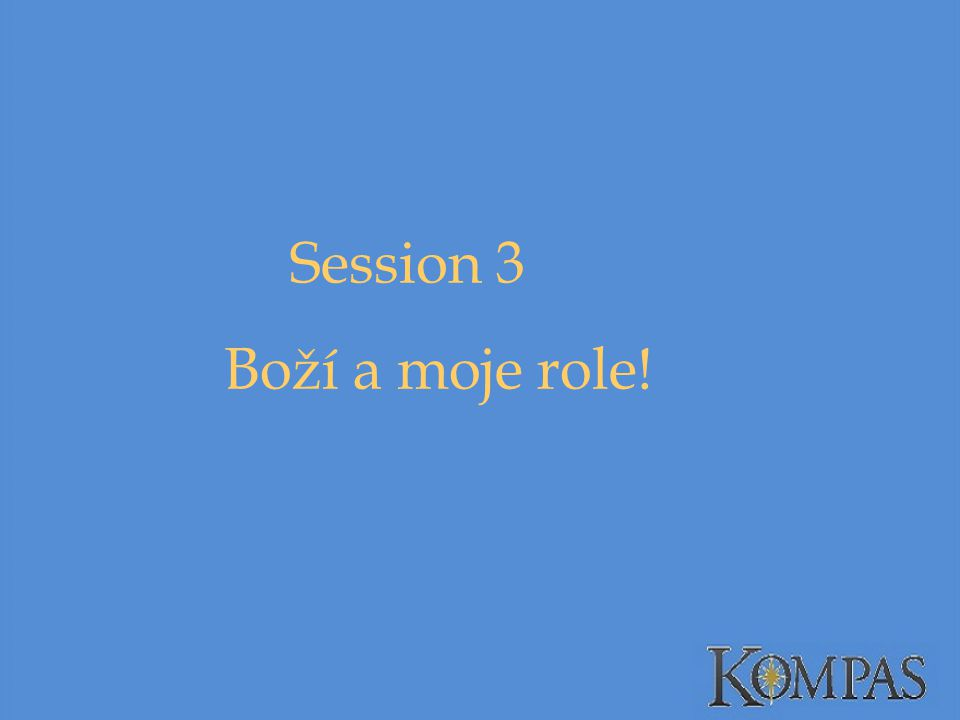 Session 3 Boží a moje role!