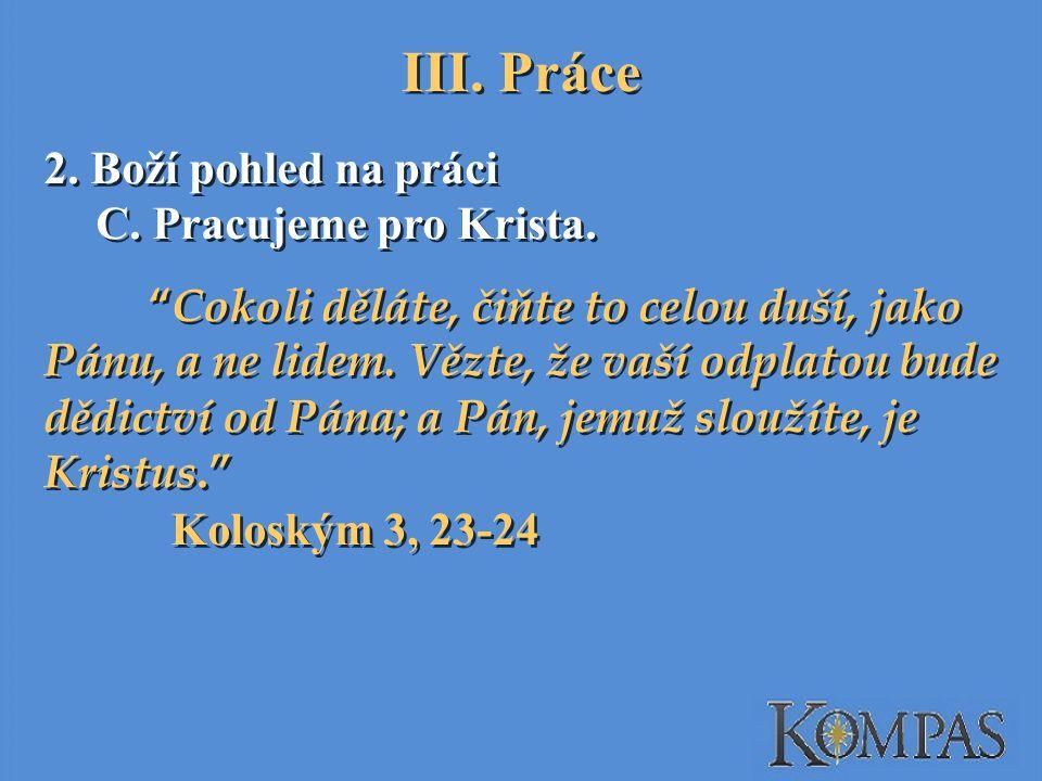 III. Práce 2. Boží pohled na práci C. Pracujeme pro Krista.