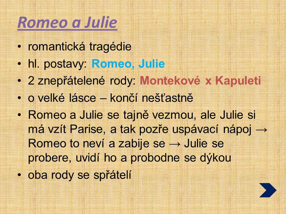 Romeo a Julie romantická tragédie hl. postavy: Romeo, Julie