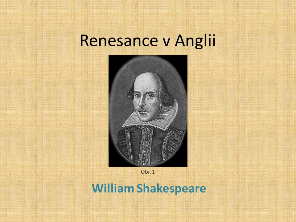Renesance v Anglii Obr. 1 William Shakespeare
