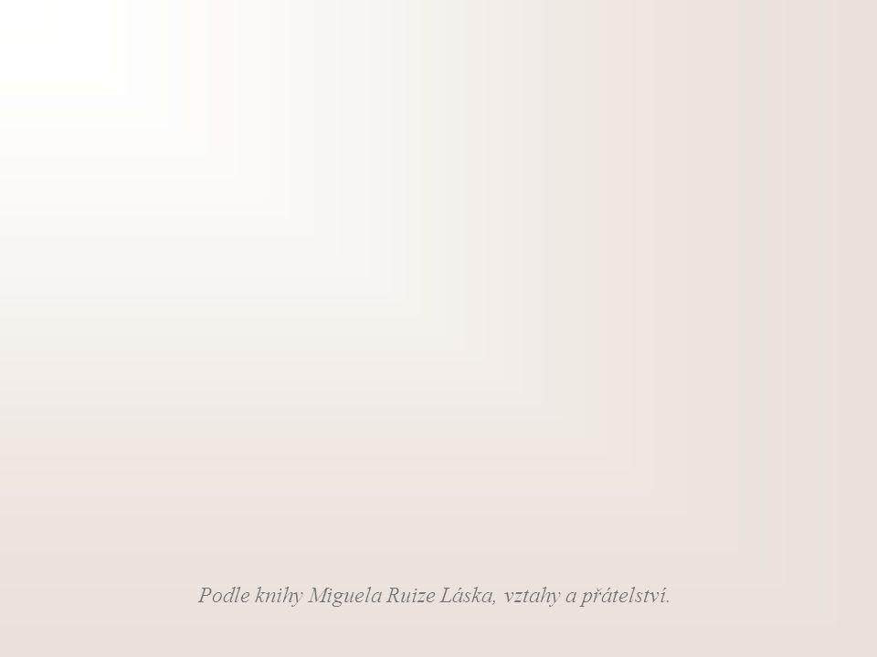 Podle knihy Miguela Ruize Láska, vztahy a přátelství.