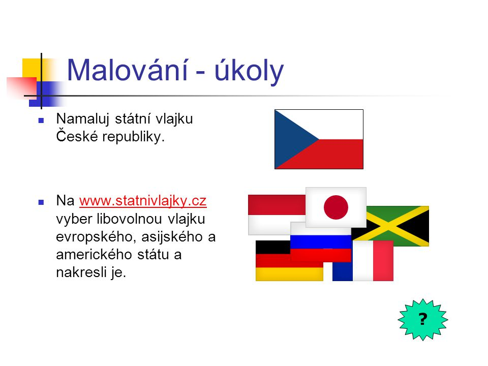 Malování - úkoly Namaluj státní vlajku České republiky.