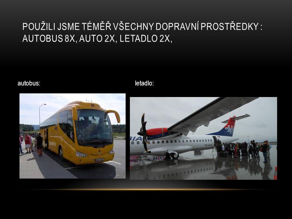 Použili jsme téměř všechny dopravní prostředky : autobus 8x, auto 2x, letadlo 2x,