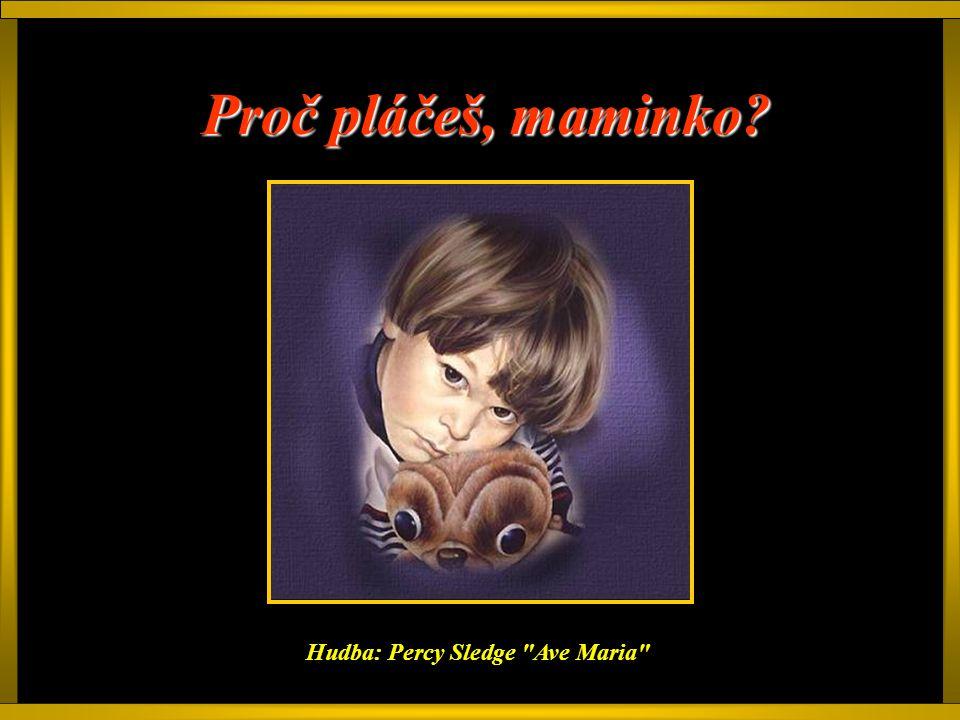 Proč pláčeš, maminko Hudba: Percy Sledge Ave Maria