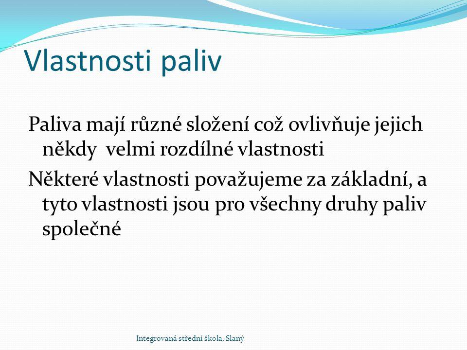 Vlastnosti paliv Paliva mají různé složení což ovlivňuje jejich někdy velmi rozdílné vlastnosti.
