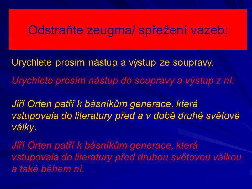 Odstraňte zeugma/ spřežení vazeb: