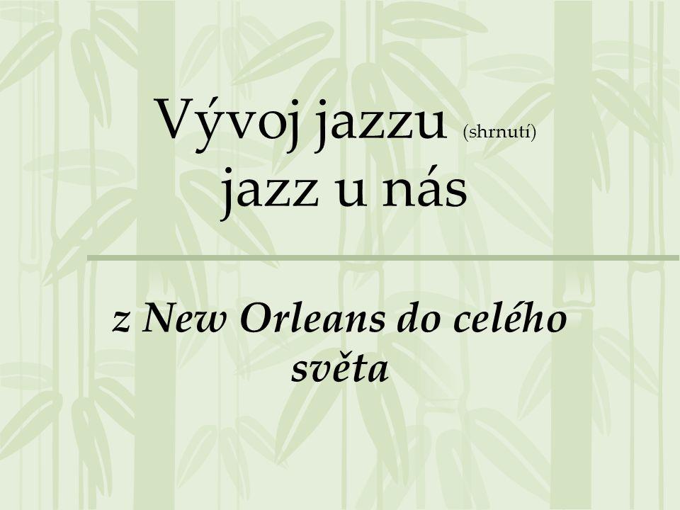 Vývoj jazzu (shrnutí) jazz u nás