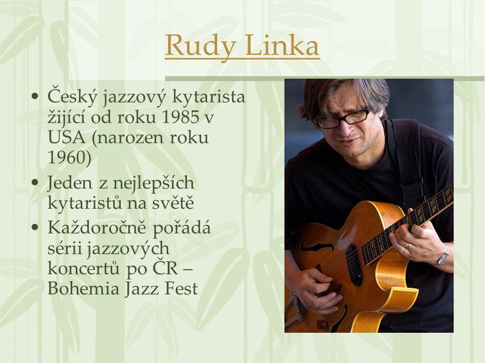 Rudy Linka Český jazzový kytarista žijící od roku 1985 v USA (narozen roku 1960) Jeden z nejlepších kytaristů na světě.