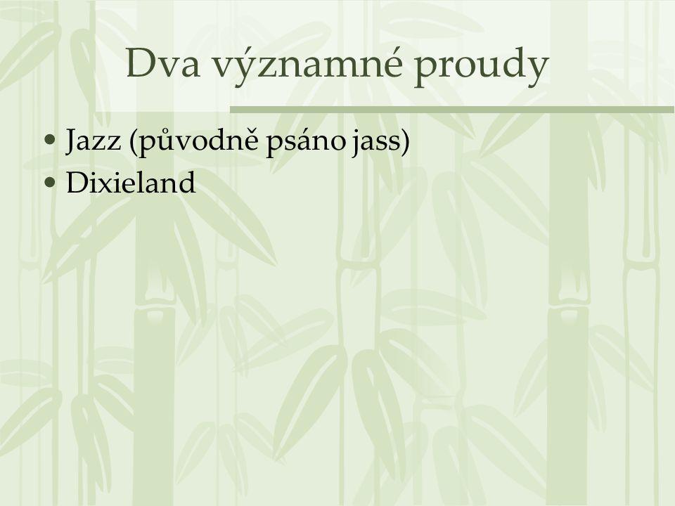 Dva významné proudy Jazz (původně psáno jass) Dixieland