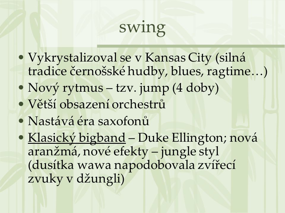 swing Vykrystalizoval se v Kansas City (silná tradice černošské hudby, blues, ragtime…) Nový rytmus – tzv. jump (4 doby)