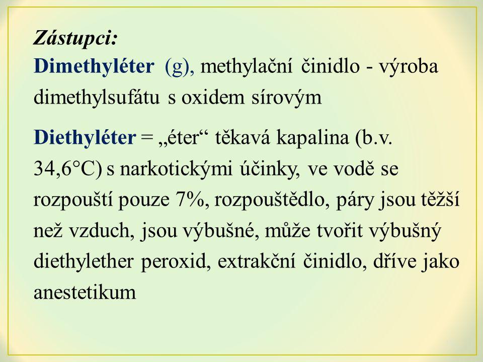 Zástupci: Dimethyléter (g), methylační činidlo - výroba dimethylsufátu s oxidem sírovým.
