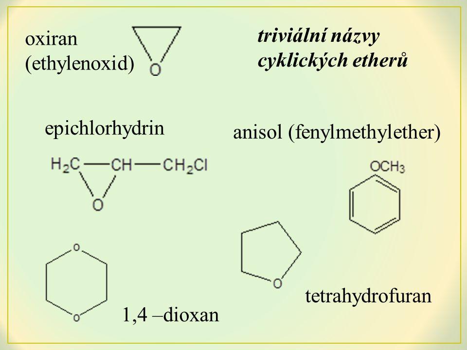 triviální názvy cyklických etherů. oxiran. (ethylenoxid) epichlorhydrin. anisol (fenylmethylether)