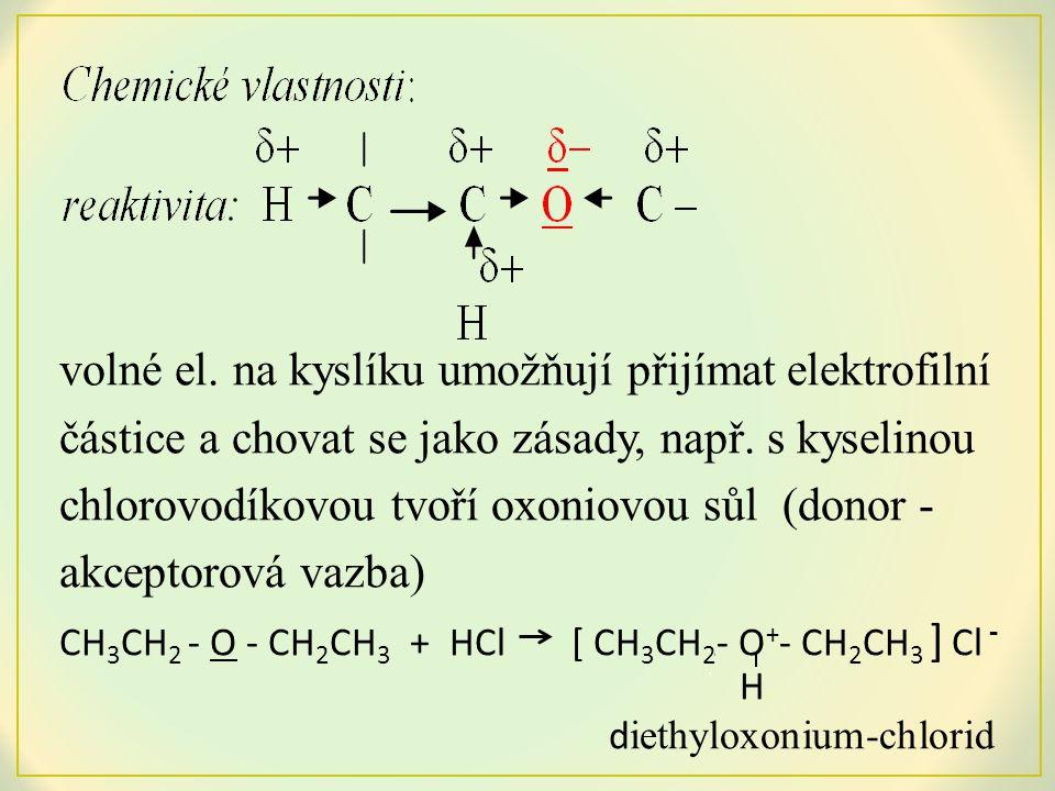 volné el. na kyslíku umožňují přijímat elektrofilní částice a chovat se jako zásady, např. s kyselinou chlorovodíkovou tvoří oxoniovou sůl (donor -akceptorová vazba)
