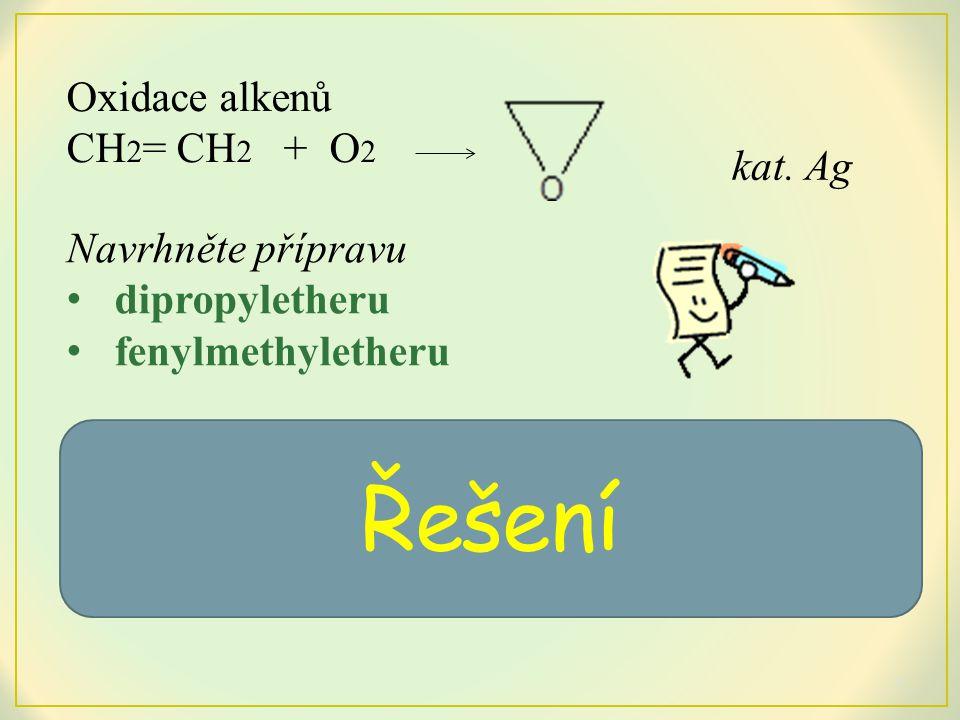 Řešení Oxidace alkenů CH2= CH2 + O2 kat. Ag Navrhněte přípravu