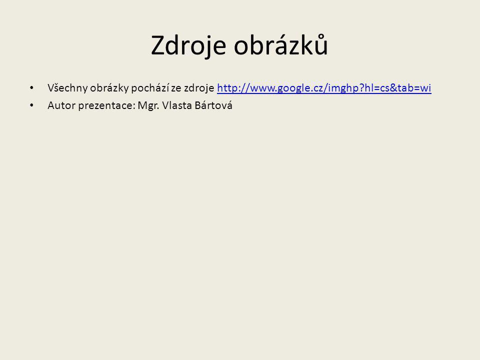 Zdroje obrázků Všechny obrázky pochází ze zdroje http://www.google.cz/imghp hl=cs&tab=wi.