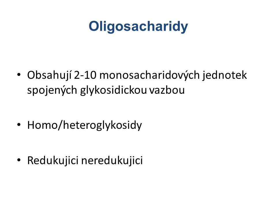 Oligosacharidy Obsahují 2-10 monosacharidových jednotek spojených glykosidickou vazbou. Homo/heteroglykosidy.