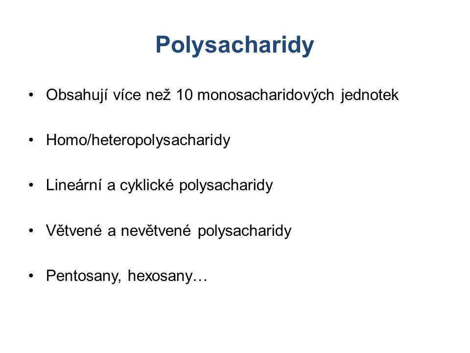 Polysacharidy Obsahují více než 10 monosacharidových jednotek