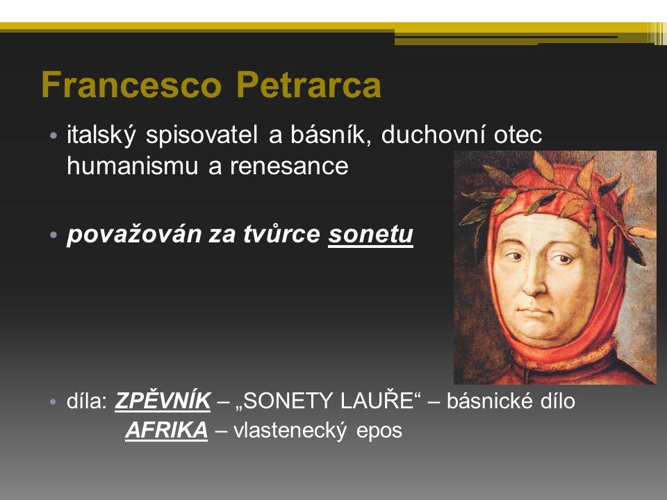 Francesco Petrarca italský spisovatel a básník, duchovní otec humanismu a renesance. považován za tvůrce sonetu.